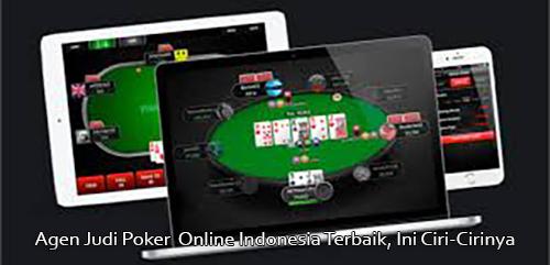 Agen Judi Poker  Online Indonesia Terbaik, Ini Ciri-Cirinya