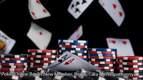 Poker Online Bonus New Member, Begini Cara Mendapatkannya