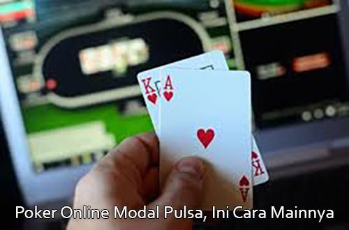 Poker Online Modal Pulsa, Ini Cara Mainnya